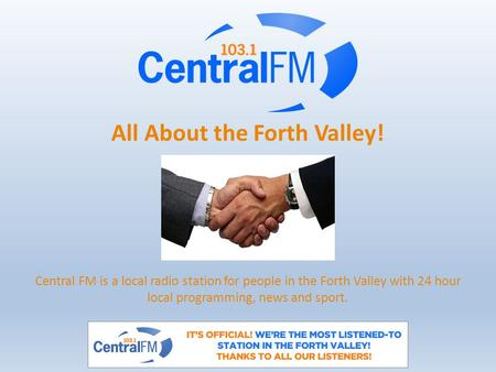 All About the Forth Valley! Central FM is a local radio station for people in the Forth Valley with 24 hour local programming, news and sport.