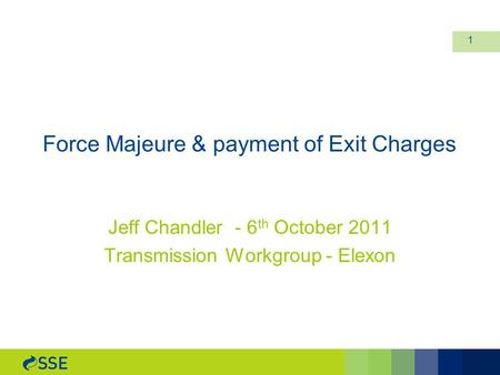 Force Majeure & payment of Exit Charges Jeff Chandler - 6 th October 2011 Transmission Workgroup - Elexon 1.