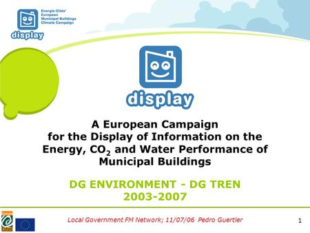 Local Government FM Network; 11/07/06 Pedro Guertler 1 A European Campaign for the Display of Information on the Energy, CO 2 and Water Performance of.