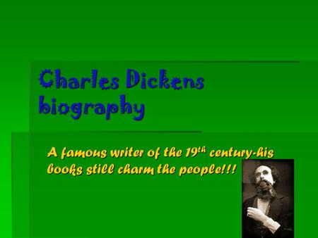 Charles Dickens biography A famous writer of the 19 th century-his books still charm the people!!!
