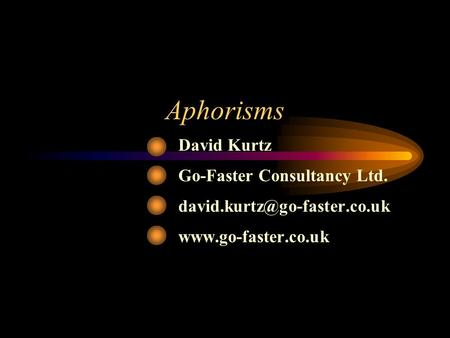 Aphorisms David Kurtz Go-Faster Consultancy Ltd.