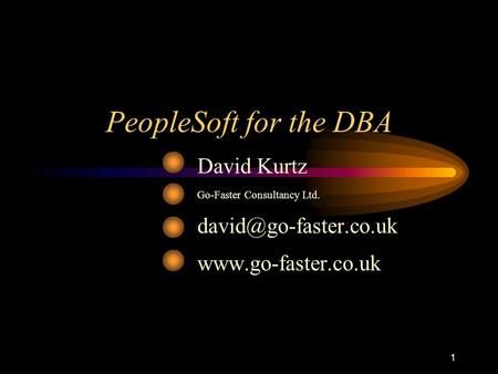 1 PeopleSoft for the DBA David Kurtz Go-Faster Consultancy Ltd.
