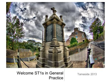 Welcome ST1s in General Practice Tameside 2013. Aims and Intended Learning Outcomes (ILOs) AIM - to feel comfortable with and understand - each other,