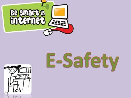 E-safety is a way to stay safe on the internet and recognise situations which could mean trouble.