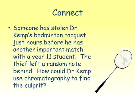Connect Someone has stolen Dr Kemp's badminton racquet just hours before he has another important match with a year 11 student. The thief left a ransom.