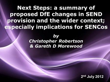Page 1 Next Steps: a summary of proposed DfE changes in SEND provision and the wider context; especially implications for SENCos by Christopher Robertson.