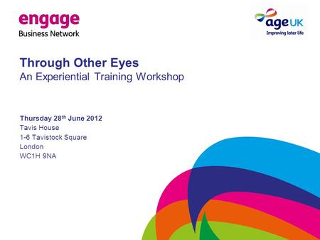 Through Other Eyes An Experiential Training Workshop Thursday 28 th June 2012 Tavis House 1-6 Tavistock Square London WC1H 9NA.