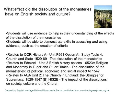 Students will use evidence to help in their understanding of the effects of the dissolution of the monasteries Students will be able to demonstrate skills.