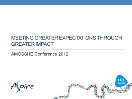 MEETING GREATER EXPECTATIONS THROUGH GREATER IMPACT AMOSSHE Conference 2012.