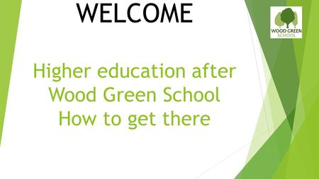 Higher education after Wood Green School How to get there WELCOME.