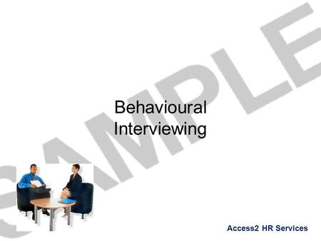Access2 HR Services Behavioural Interviewing. Access2 HR Services Recruitment Objectives Trying to predict the future Questions 1.Will this person perform.