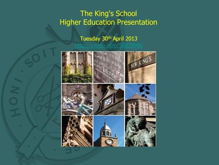 The King's School Higher Education Presentation Tuesday 30 th April 2013