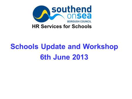 Schools Update and Workshop 6th June 2013 HR Services for Schools.
