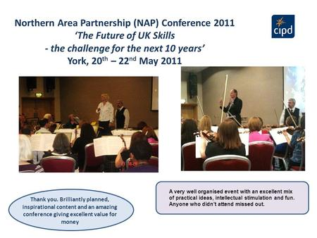 Northern Area Partnership (NAP) Conference 2011 'The Future of UK Skills - the challenge for the next 10 years' York, 20 th – 22 nd May 2011 Thank you.