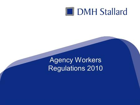 A Top 100 Law Firmwww.dmhstallard.com Agency Workers Regulations 2010.