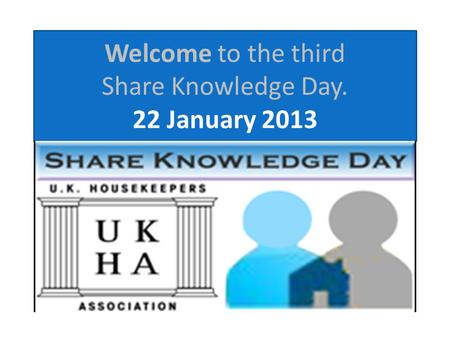 Welcome to the third Share Knowledge Day. 22 January 2013.