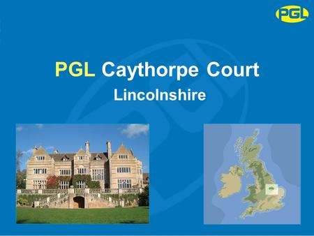 PGL Caythorpe Court Lincolnshire. Agenda Welcome to PGL Courses Activities Accommodation Facilities Catering and diet Health and Safety FAQs Questions.