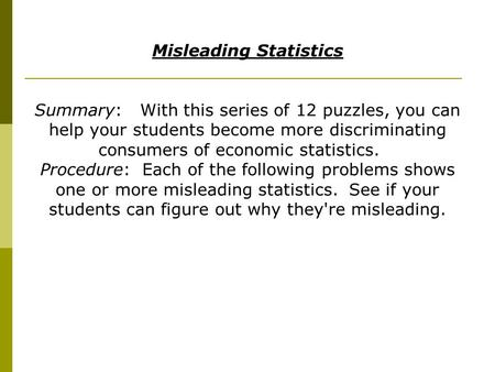 Misleading Statistics Summary: With this series of 12 puzzles, you can help your students become more discriminating consumers of economic statistics.