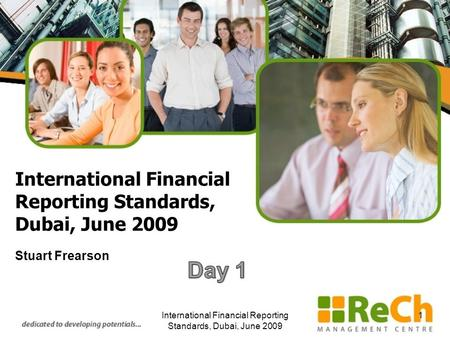 International Financial Reporting Standards, Dubai, June 2009 Stuart Frearson International Financial Reporting Standards, Dubai, June 2009 1.