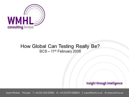 How Global Can Testing Really Be? BCS – 11 th February 2008.