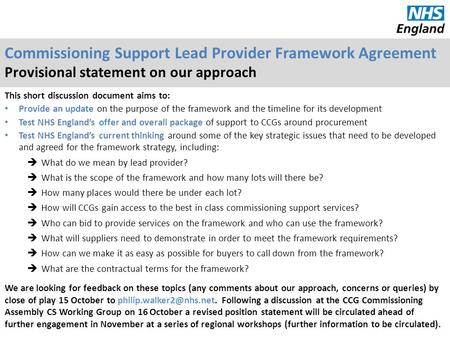 Commissioning Support Lead Provider Framework Agreement Provisional statement on our approach This short discussion document aims to: Provide an update.