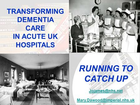 Running To Catch Up Transforming Dementia Care in UK hospitals RUNNING TO UP CATCH UP  TRANSFORMING DEMENTIA.