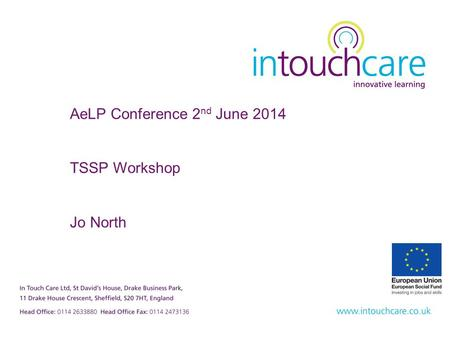 AeLP Conference 2 nd June 2014 TSSP Workshop Jo North.