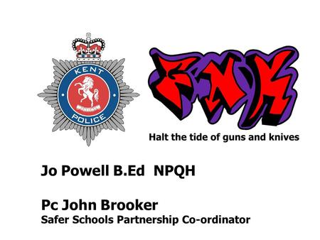 Jo Powell B.Ed NPQH Pc John Brooker Safer Schools Partnership Co-ordinator.