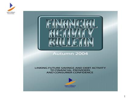 1. 2 What is the Financial Activity Bulletin ? Quarterly publication monitoring consumers expected saving, investment and debt activity in the next six.