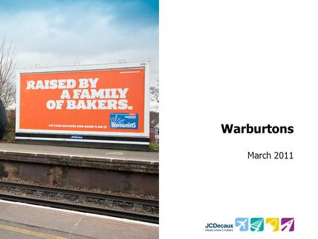 Warburtons March 2011. Key Campaign information Environment/Panels Key Campaign Objective Other Media 150 HD Rail 48 Sheets in London and South East Increase.