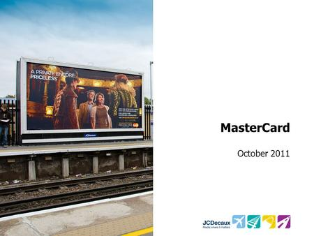 MasterCard October 2011. Key Campaign information Environment/Panels Key Campaign Objective 162 Rail 48 Sheets 79 Roadside 48 Sheets M3 and A3 Towers.
