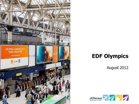 EDF Olympics August 2012. Key Campaign information Environment Key Campaign Objectives To test awareness of EDF as an Olympic sponsor To test general.