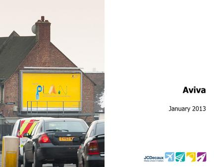 Aviva January 2013. Key Campaign information Environment Key Campaign Objectives Illustrate how the roadside campaign can amplify brand awareness and.