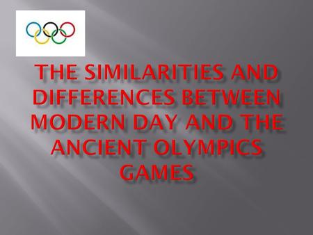 The Ancient Greeks did some of the same events, for example…  The Javelin  The Discus  The sprint  Boxing  Long Jump  Ect…