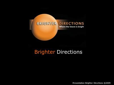 Brighter Directions Presentation Brighter Directions ©2009.