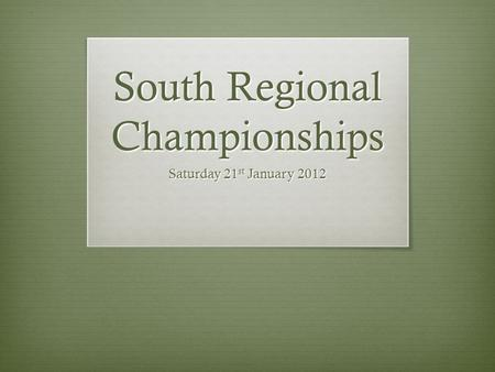 South Regional Championships Saturday 21 st January 2012.