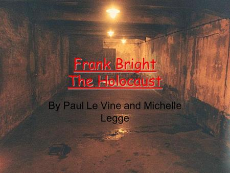 Frank Bright The Holocaust By Paul Le Vine and Michelle Legge.