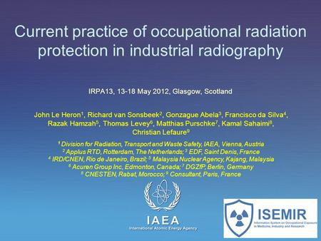 IAEA International Atomic Energy Agency Current practice of occupational radiation protection in industrial radiography IRPA13, 13-18 May 2012, Glasgow,