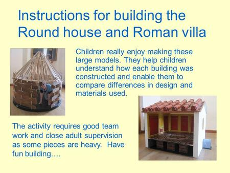 Instructions for building the Round house and Roman villa Children really enjoy making these large models. They help children understand how each building.