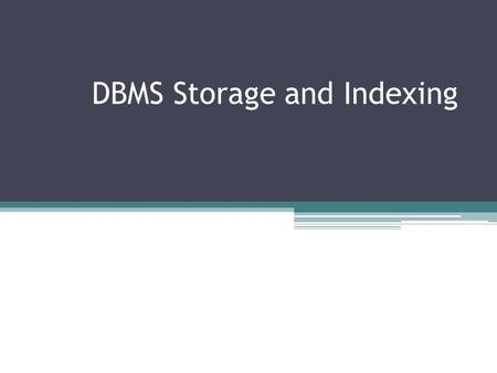 "DBMS Storage and Indexing. Disk Storage Disks and Files DBMS stores information on (""hard"") disks. This has major implications for DBMS design! ▫ READ:"