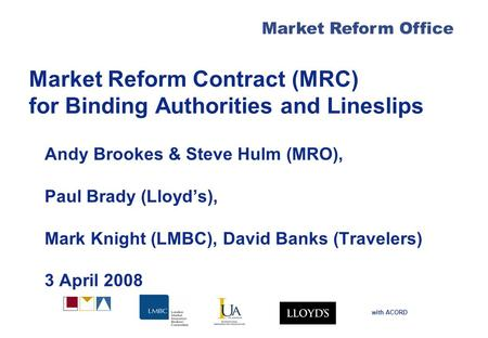 Market Reform Office with ACORD Market Reform Contract (MRC) for Binding Authorities and Lineslips Andy Brookes & Steve Hulm (MRO), Paul Brady (Lloyd's),
