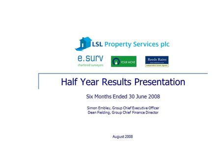 August 2008 Half Year Results Presentation Six Months Ended 30 June 2008 Simon Embley, Group Chief Executive Officer Dean Fielding, Group Chief Finance.