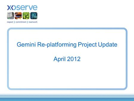 Gemini Re-platforming Project Update April 2012. This presentation is to provide an overview of the Gemini Re-platforming Project (GRP) and provide early.