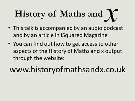 This talk is accompanied by an audio podcast and by an article in iSquared Magazine You can find out how to get access to other aspects of the History.