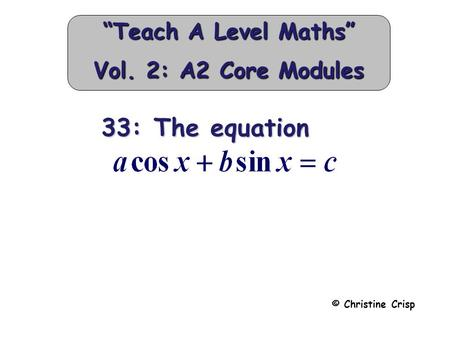 "33: The equation 33: The equation © Christine Crisp ""Teach A Level Maths"" Vol. 2: A2 Core Modules."