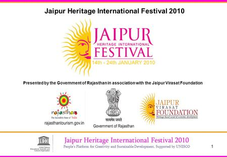 1 Jaipur Heritage International Festival 2010 People's Platform for Creativity and Sustainable Development, Supported by UNESCO Jaipur Heritage International.