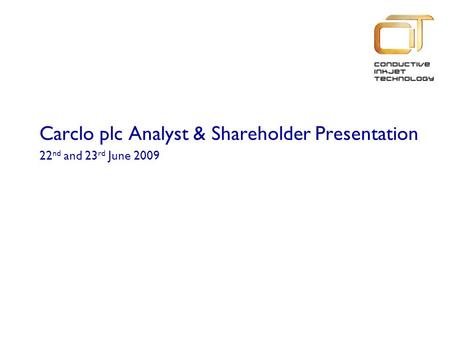 Carclo plc Analyst & Shareholder Presentation 22 nd and 23 rd June 2009.