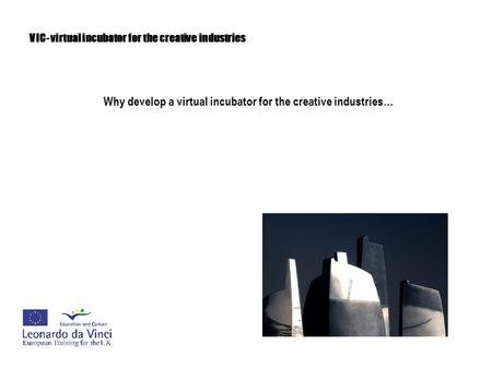 VIC- virtual incubator for the creative industries Why develop a virtual incubator for the creative industries…