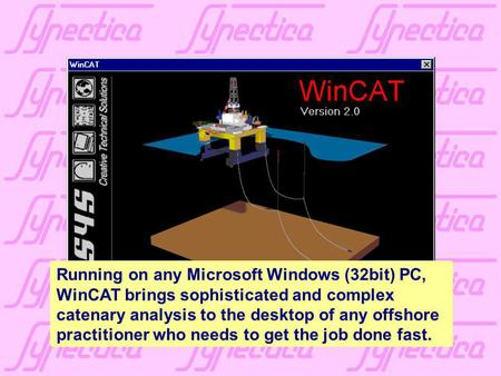 WInCAT is PC Windows software for the analysis of hanging cable systems - such as offshore moorings, umbilicals and flexible risers. WinCAT is very powerful.