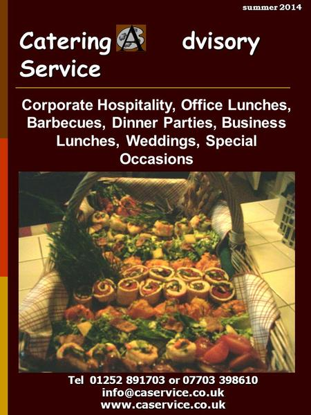 Catering dvisory Service Tel 01252 891703 or 07703 398610 Corporate Hospitality, Office Lunches, Barbecues, Dinner.